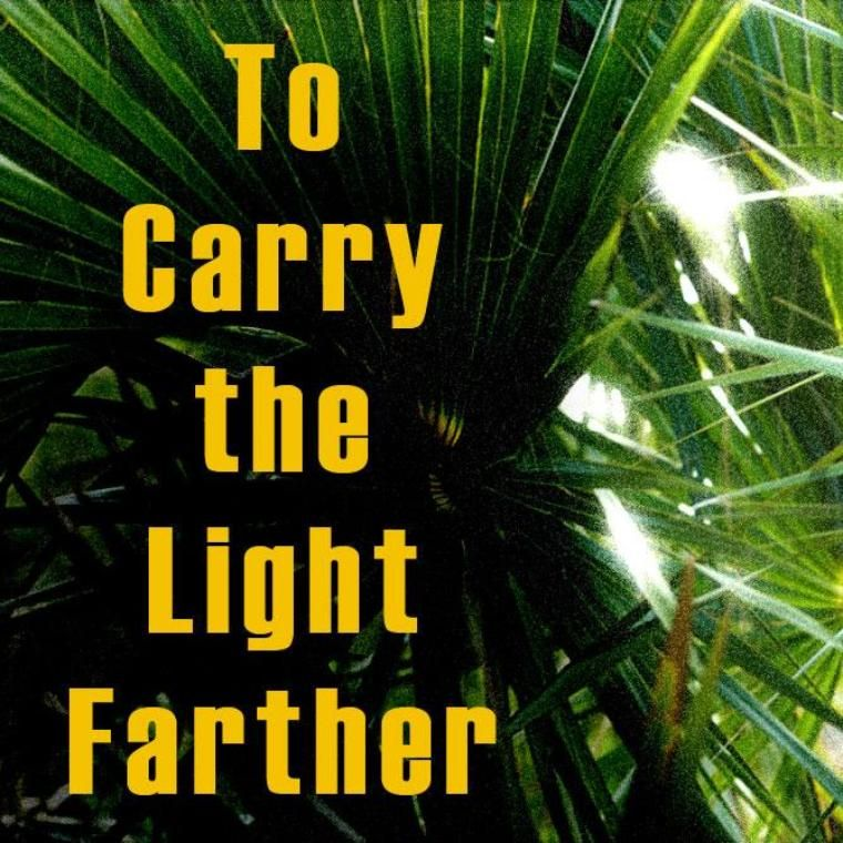 To Carry the Light Further