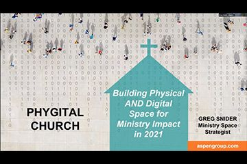 Phygital Church: Building Physical and Digital Space for Ministry Impact in 2021
